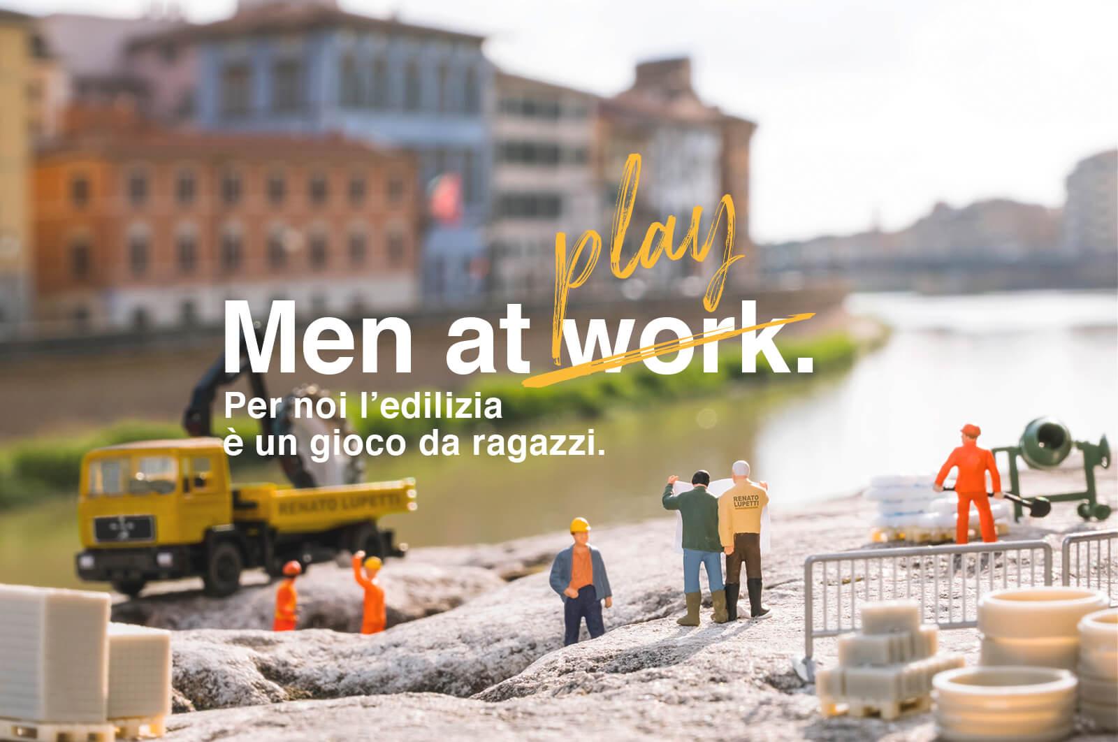 Men at play/work. Per noi l'edilizia è un gioco da ragazzi.